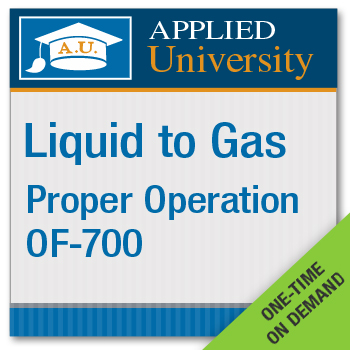 On Demand Liquid to Gas OF 700 Proper Operation Seminar