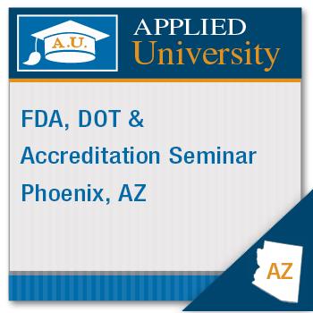 FDA, DOT And Accreditation Seminar: Phoenix, AZ 3 31 20