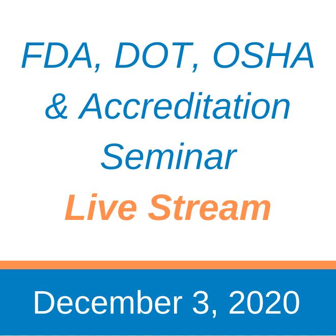 Dec 2020 Live Stream: FDA, DOT, OSHA and; Accreditation Seminar