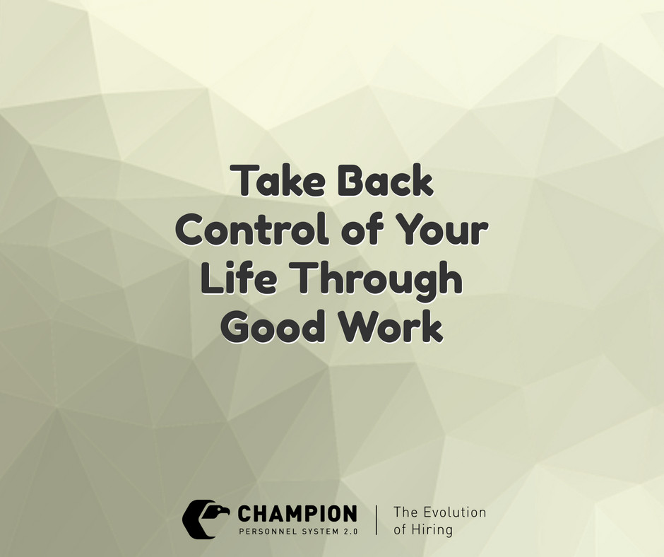 Take Back Control of Your Life Through Good Work