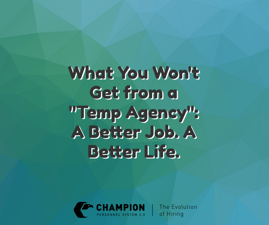 "What You Won't Get from a ""Temp Agency"": A Better Job. A Better Life."