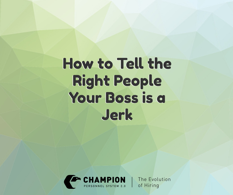 How to Tell the Right People Your Boss is a Jerk | Champion