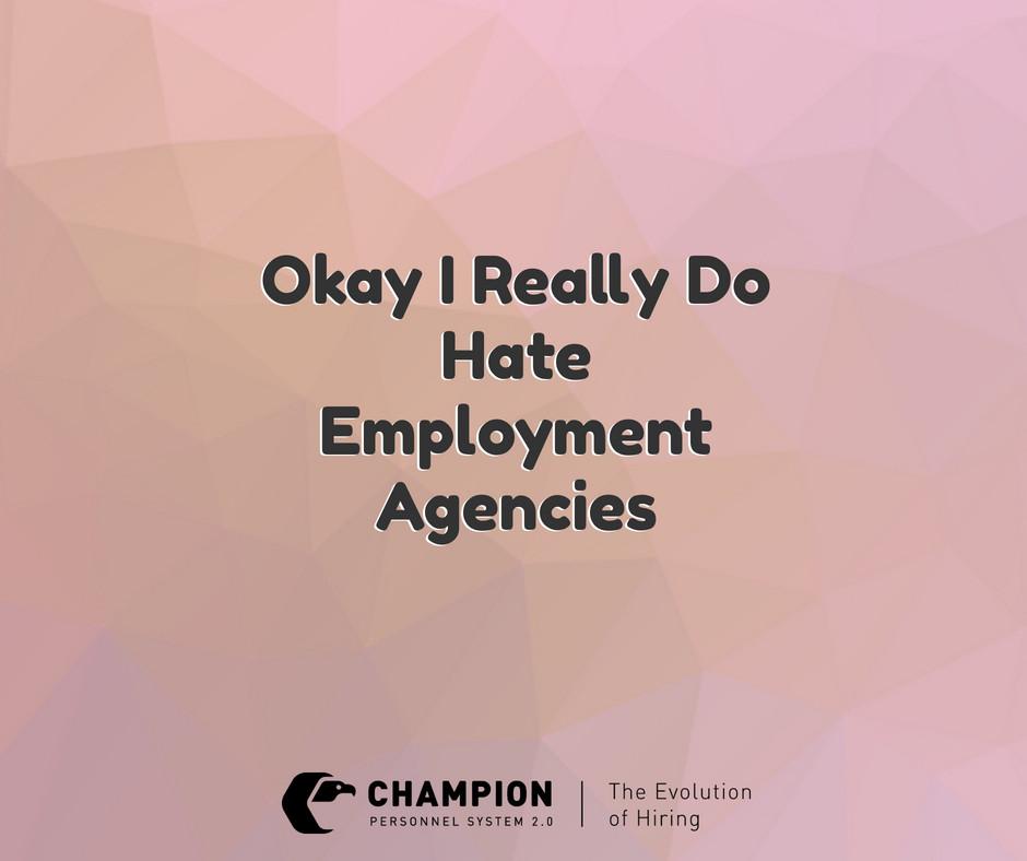 Temp Agencies suck | Champion