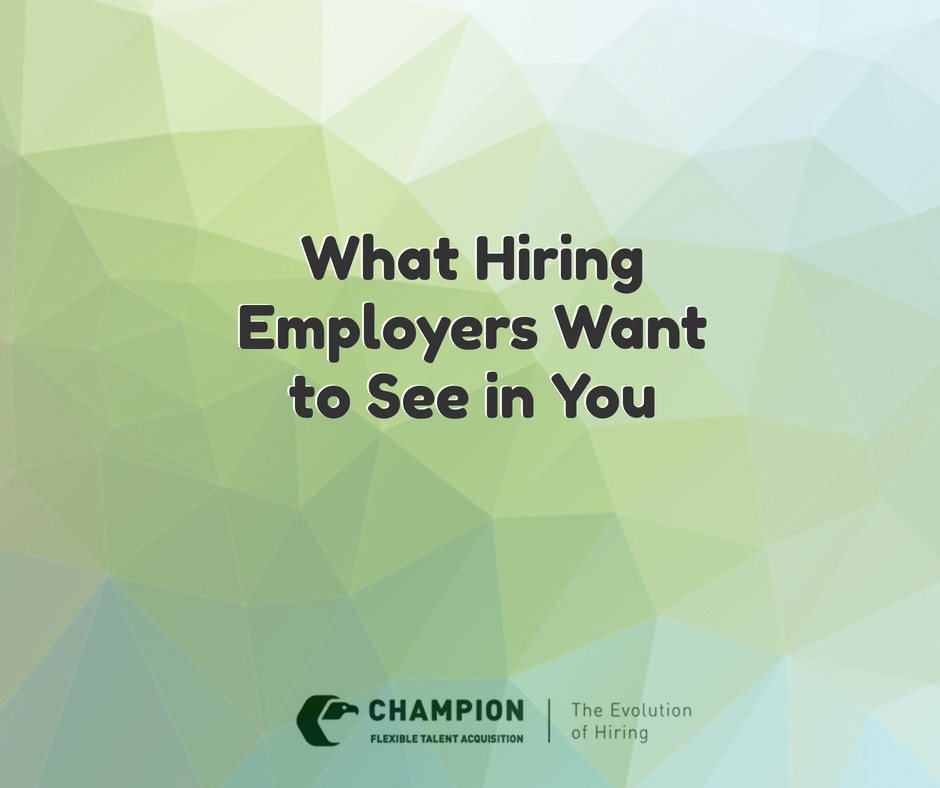 What Hiring Employers Want to See in You | Champion Personnel | Staffing | Cleveland, Ohio