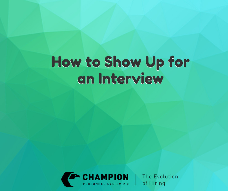 How to Show Up for an Interview | Champion Personnel | Staffing | Cleveland, OH