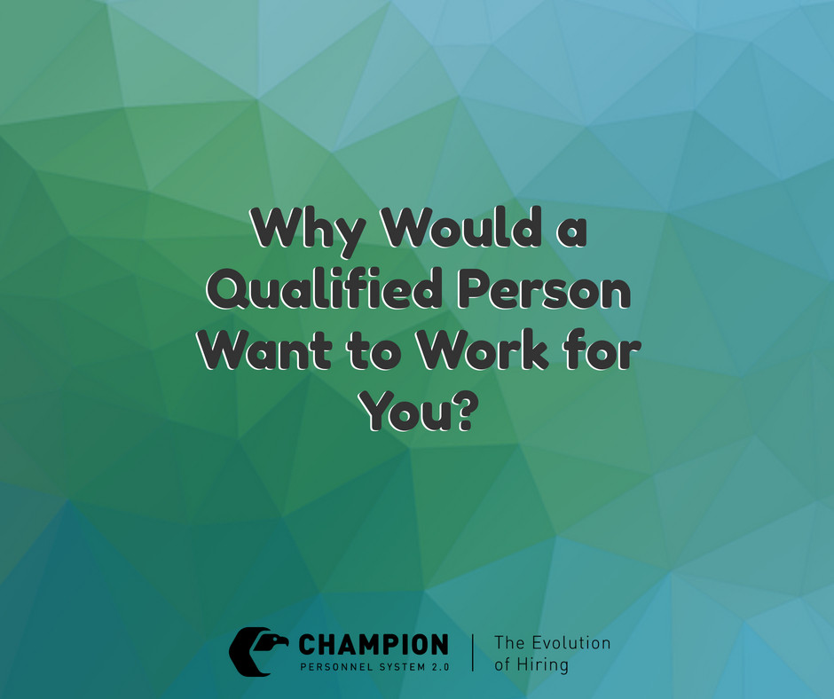 Why Would a Qualified Person Want to Work for You? | Champion | Cleveland, Ohio