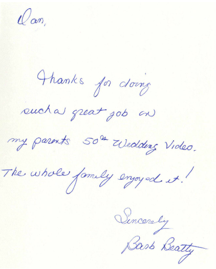 Thanks for doing such a great job on my parents 50th wedding video. The whole family enjoyed it!