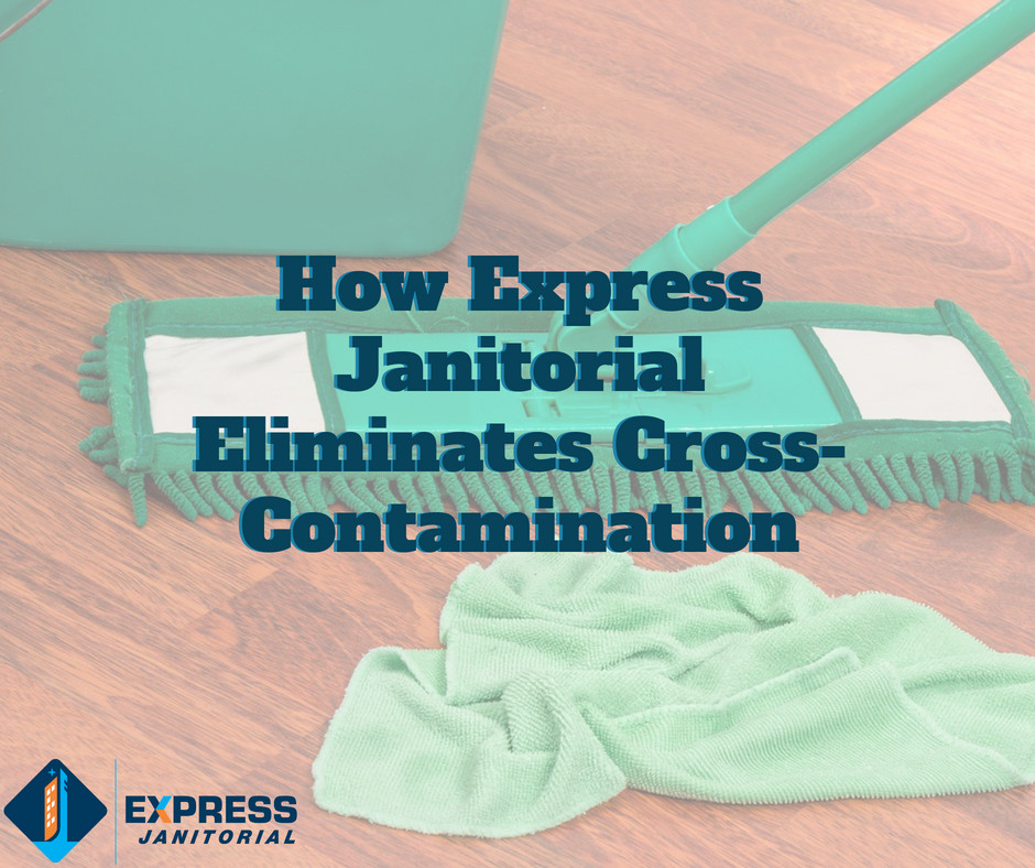 Cross contamination is no longer at Express Janitorial | Cleveland, Ohio