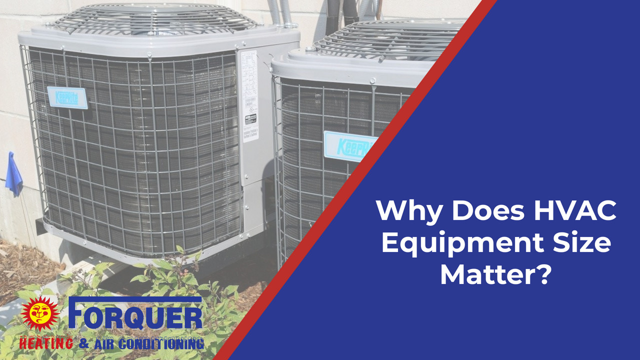 Why Does HVAC Equipment Size Matter