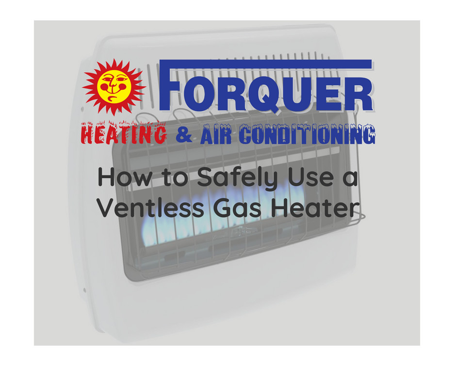 How to safely use your ventless gas heater with Forquer Heating and Air Conditioning | Cleveland, OH