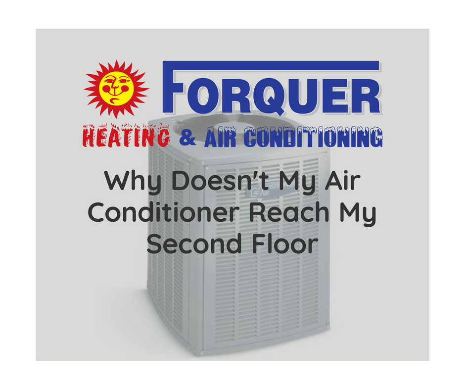 Forquer Heating and Air Conditioning tells you why your AC isn't going all the way upstairs