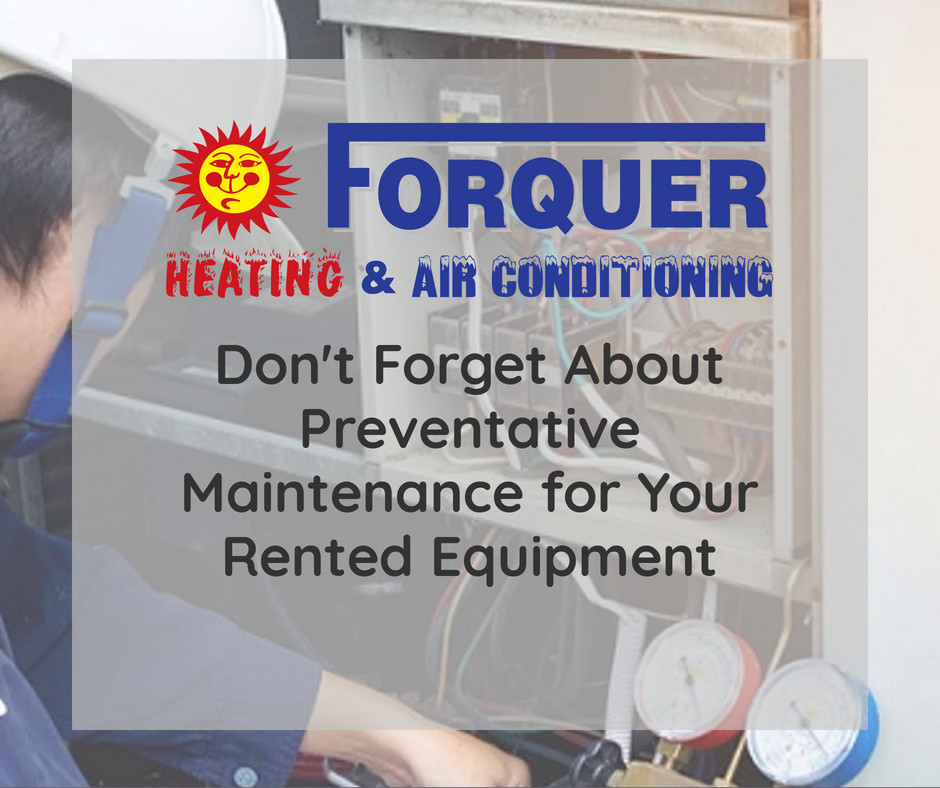 Forquer stresses the importance of preventative maintenance on your rented equipment