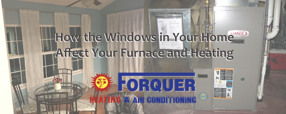 How the Windows in Your home Affect Your Furnace and Heating
