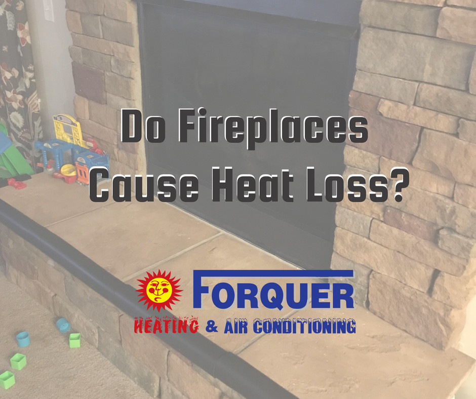 Do Fireplaces Cause Heat Loss? | Forquer Heating & Air Conditioning | https://www.forquerheating.com/do-fireplaces-cause-heat-loss