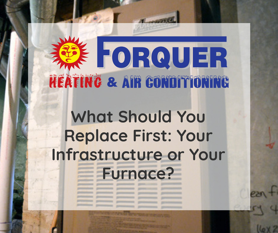 What Should You Replace first your infrastructure or furnace