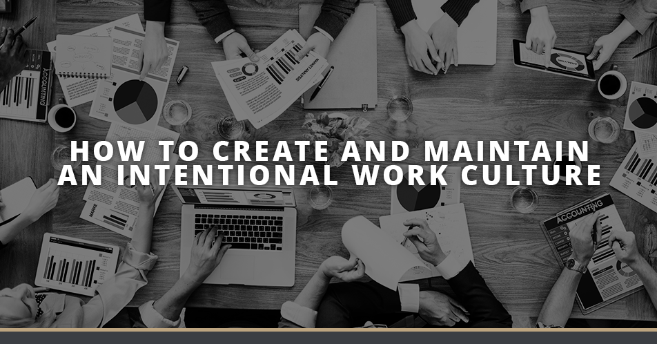 How to Create and Maintain an Intentional Work Culture Image