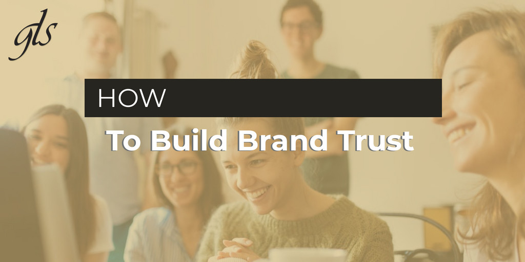 how to build brand trust with GLS | Cleveland, Ohio