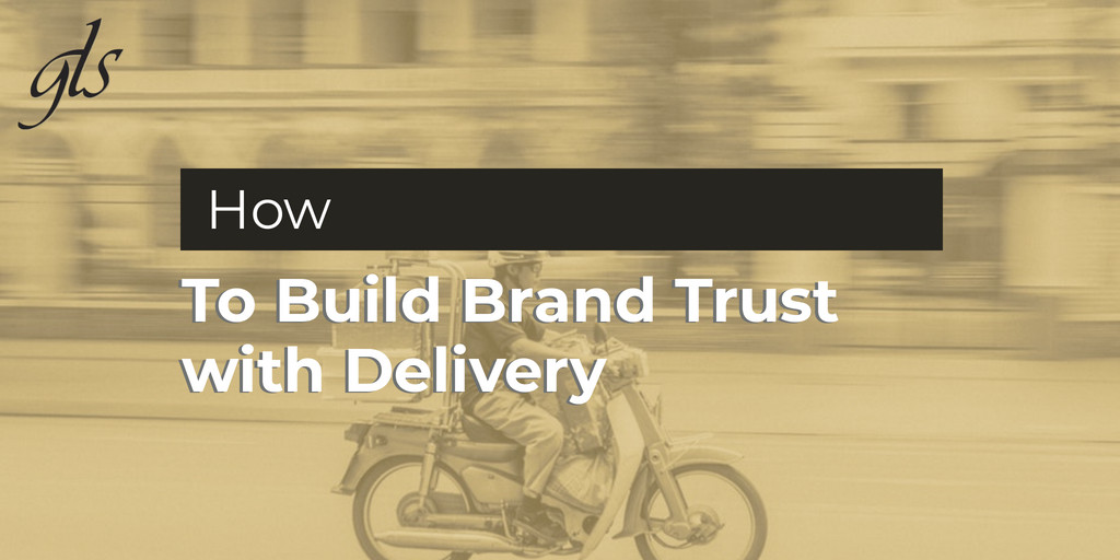 How to build brand trust with deliver | GLS Group | Branding and merchandising | Cleveland, Ohio