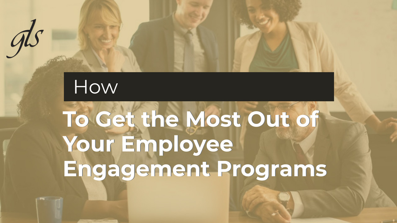 How to Get the Most Out of Your Employee Engagement Programs