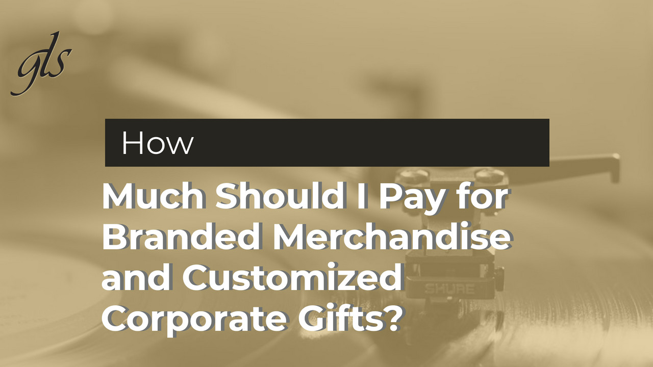 How Much Should I Pay for Branded Merchandise and Customized Corporate Gifts? |GLS Group