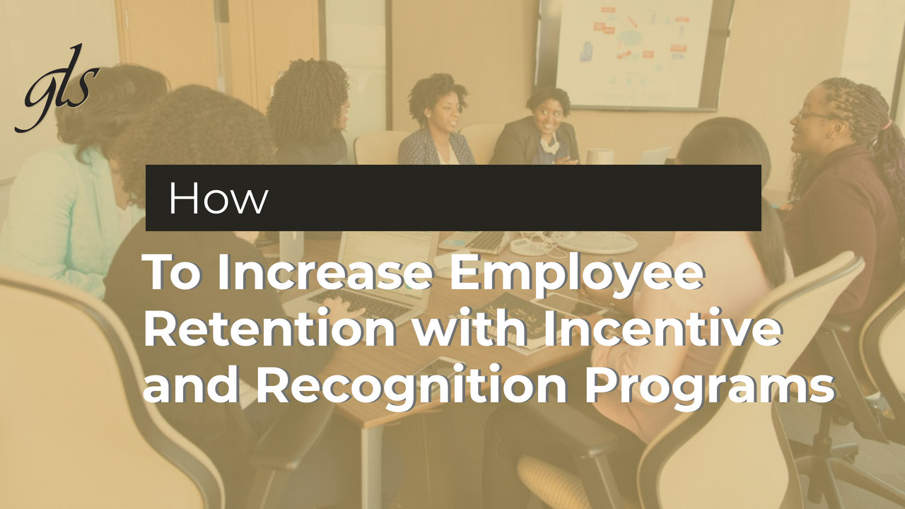 How to Increase Employee Retention with Incentive and Recognition Programs | GLS Group | Cleveland, Ohio