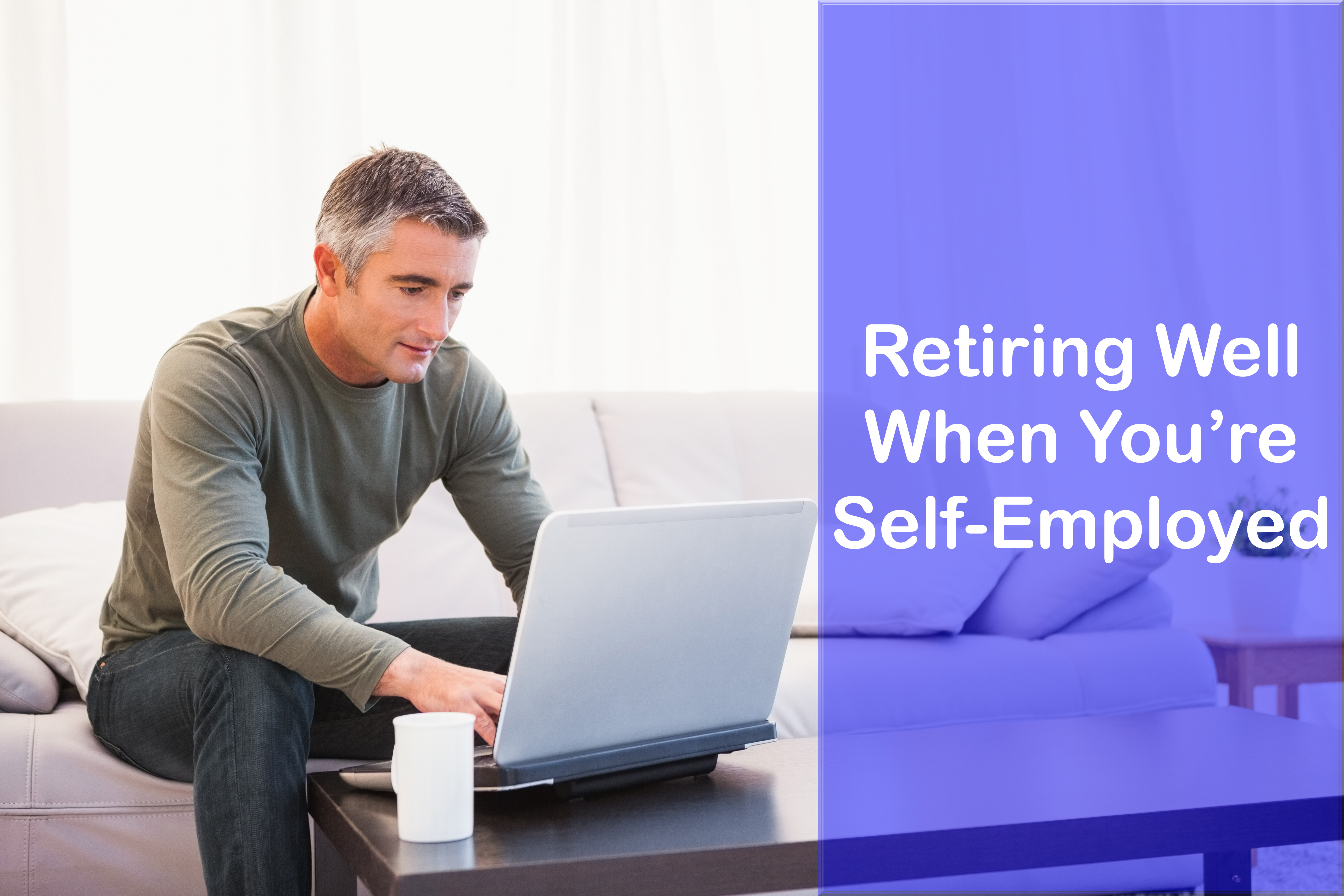 Retiring Well When Youre Self Employed