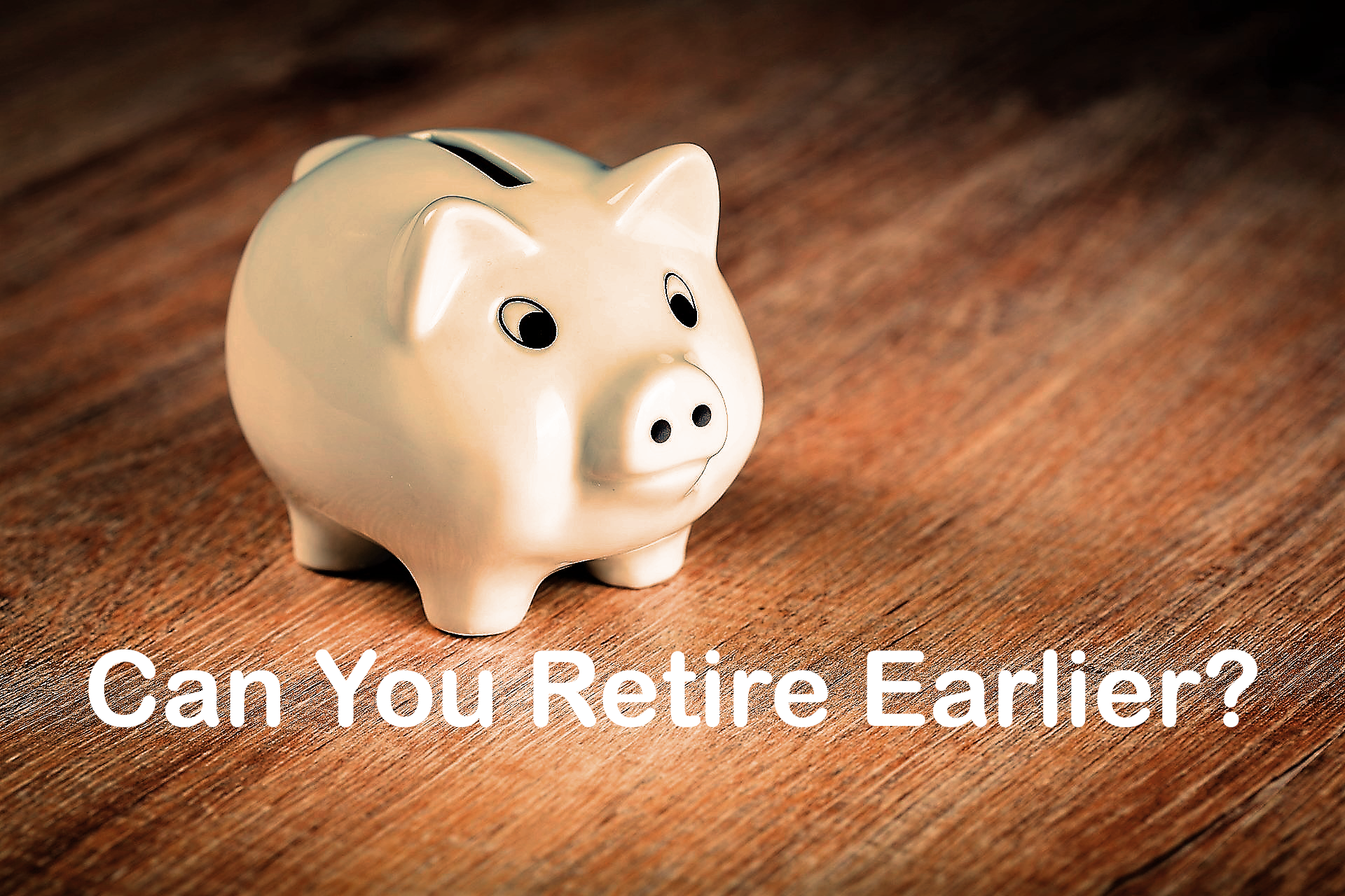 Can You Retire Earlier Than You Thought