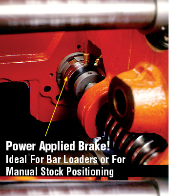 Power applied brake! Ideal for bar loaders or for manual stock positioning