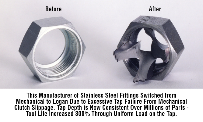 This Manufacturer of Stainless Steel Fittings Switched from Mechanical to Logan Due to Excessive Tap Failure From Mechanical Clutch Slippage. Tap Depth is Now Consistent Over Millions of Parts