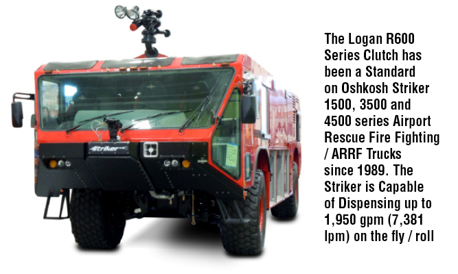 The Logan R600 Series Clutch has been a Standard on Oshkosh Striker 1500, 3500 and 4500 series Airport Rescue Fire Fighting / ARRF Trucks since 1989. The Striker is Capable of Dispensing up to 1,950 g
