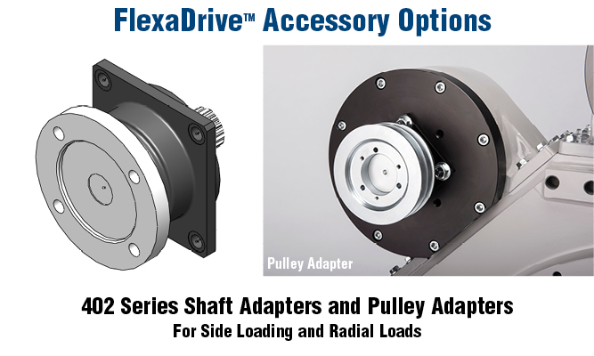 FlexaDrive Accessory Options. 402 Series Shaft Adapters and Pulley Adapters For Side Loading and Radial Loads