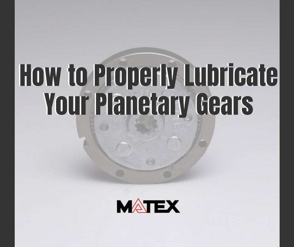How to properly lubricate your planetary gears | Matex | Cleveland, OH