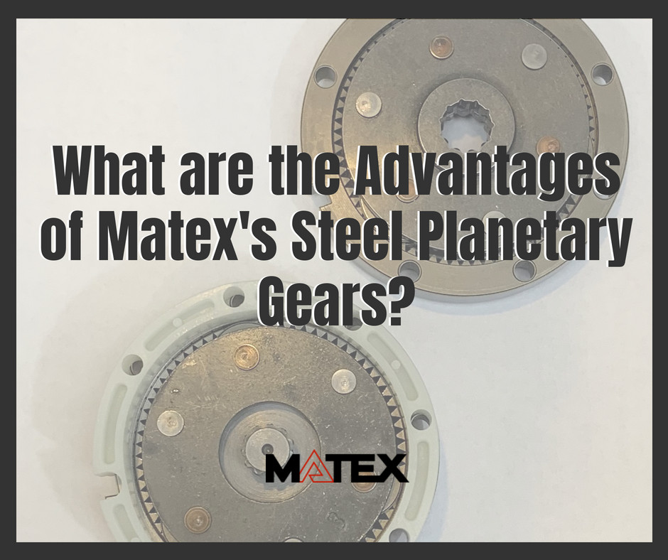 The advantages of Steel planetary gears from Matex Gears | Cleveland, OH