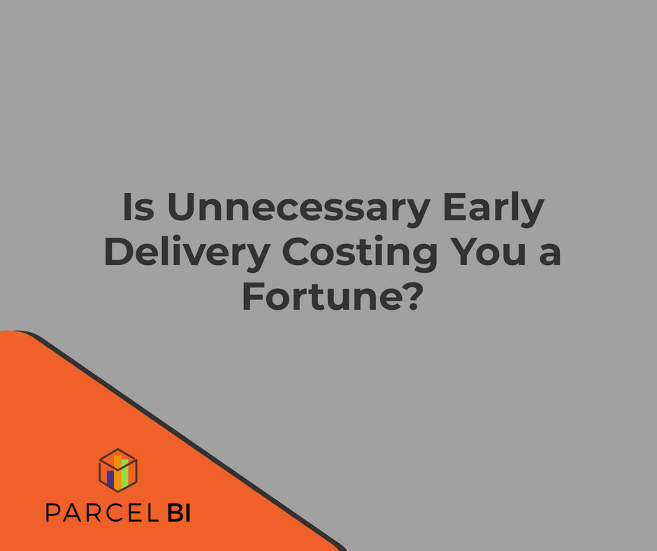Is Unnecessary Early Delivery Costing You a Fortune? | Parcel BI