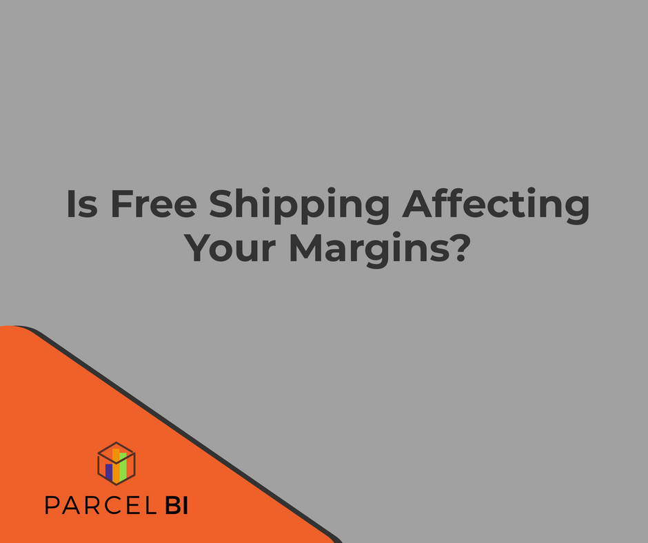 Is Free Shipping Affecting Your Margins? | Parcel BI | Business Intelligence