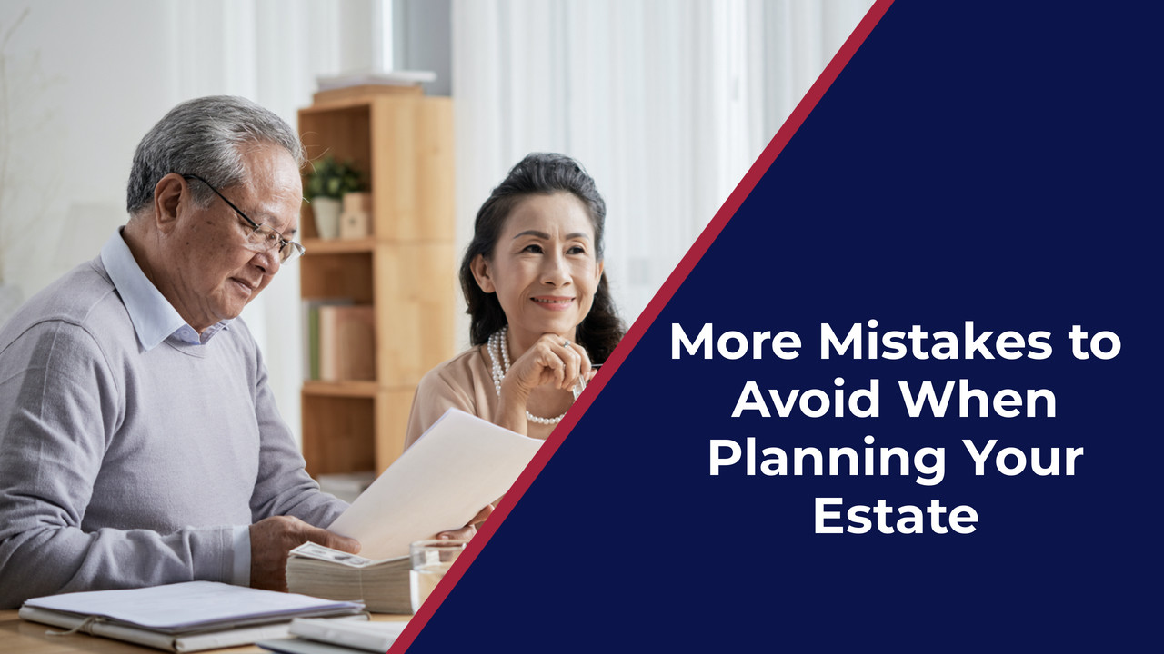 More Mistakes to Avoid When Planning Your Estate