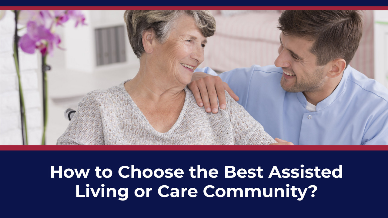 How to Choose the Best Assisted Living or Care Community