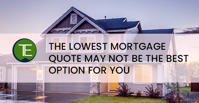 The Lowest Mortgage Quote May Not Be the Best Option For You