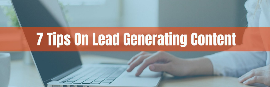 7 Tips On Creating Lead Generating Content