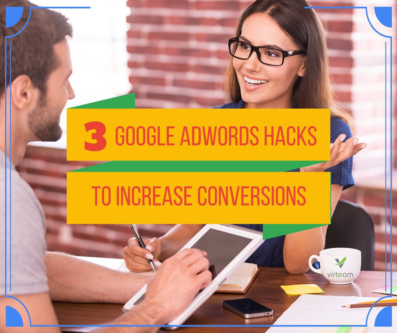 3 Google AdWords Hacks To Increase Conversions For The Long Term