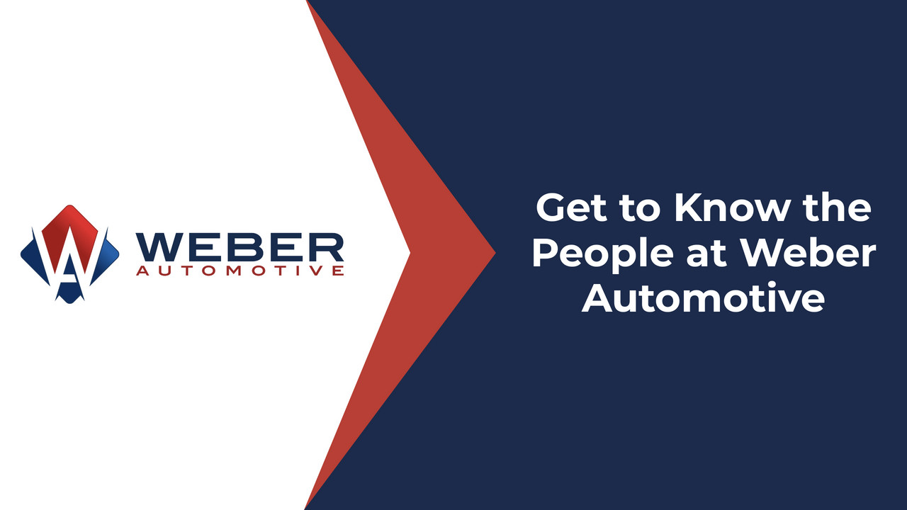 Get to Know the People at Weber Automotive