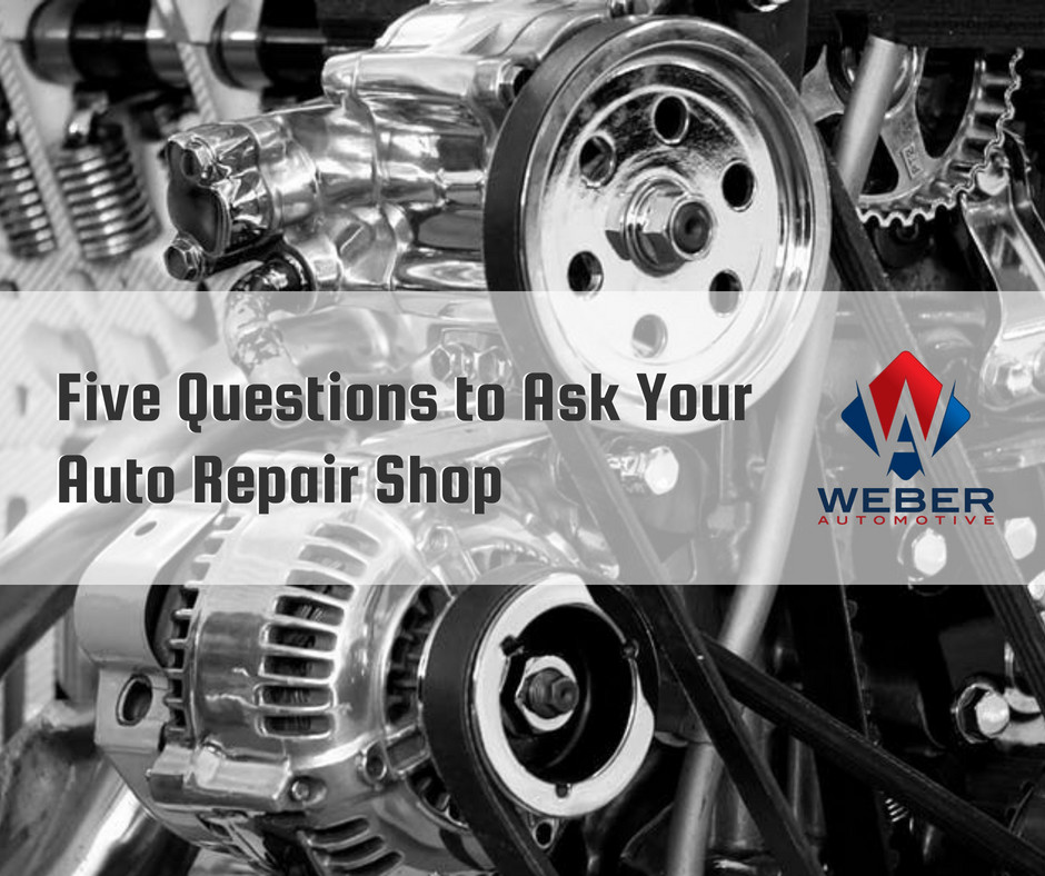 Five Questions to Ask Your Auto Repair Shop | North Olmsted, Ohio | Weber Automotive