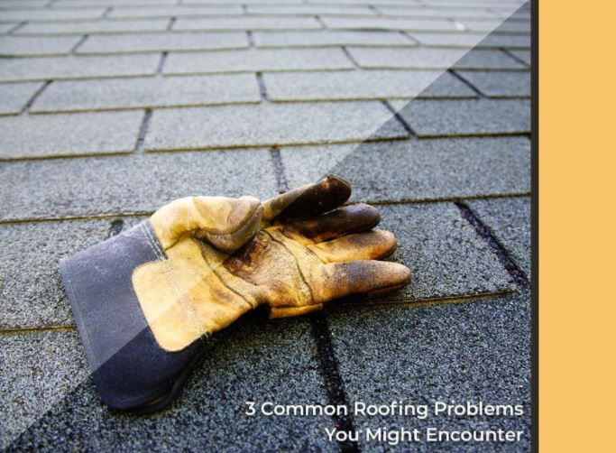 3 Common Roofing Problems You Might Encounter