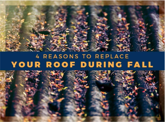 4 Reasons to Replace Your Roof During Fall
