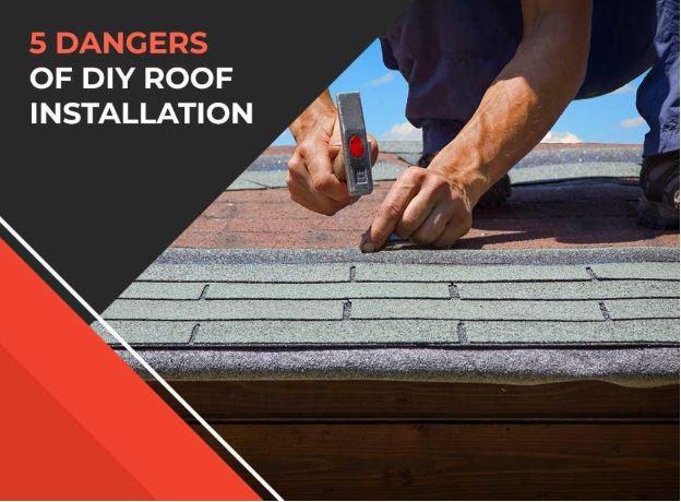 5 Dangers of DIY Roof Installation