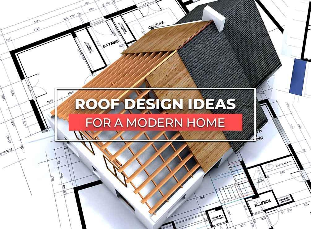 Roof Design Ideas For A Modern Home