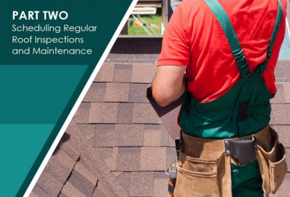 Part Two: Scheduling Regular Roof Inspections and Maintenacne