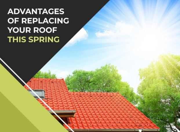 Advantages of Replacing Your Roof this Spring