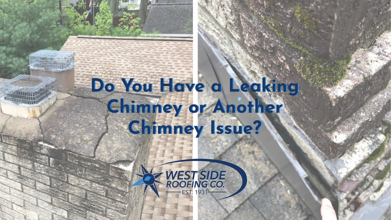 Do You Have a Leaking Chimney or Another Chimney Issue?| West Side Roofing | Cleveland, Ohio