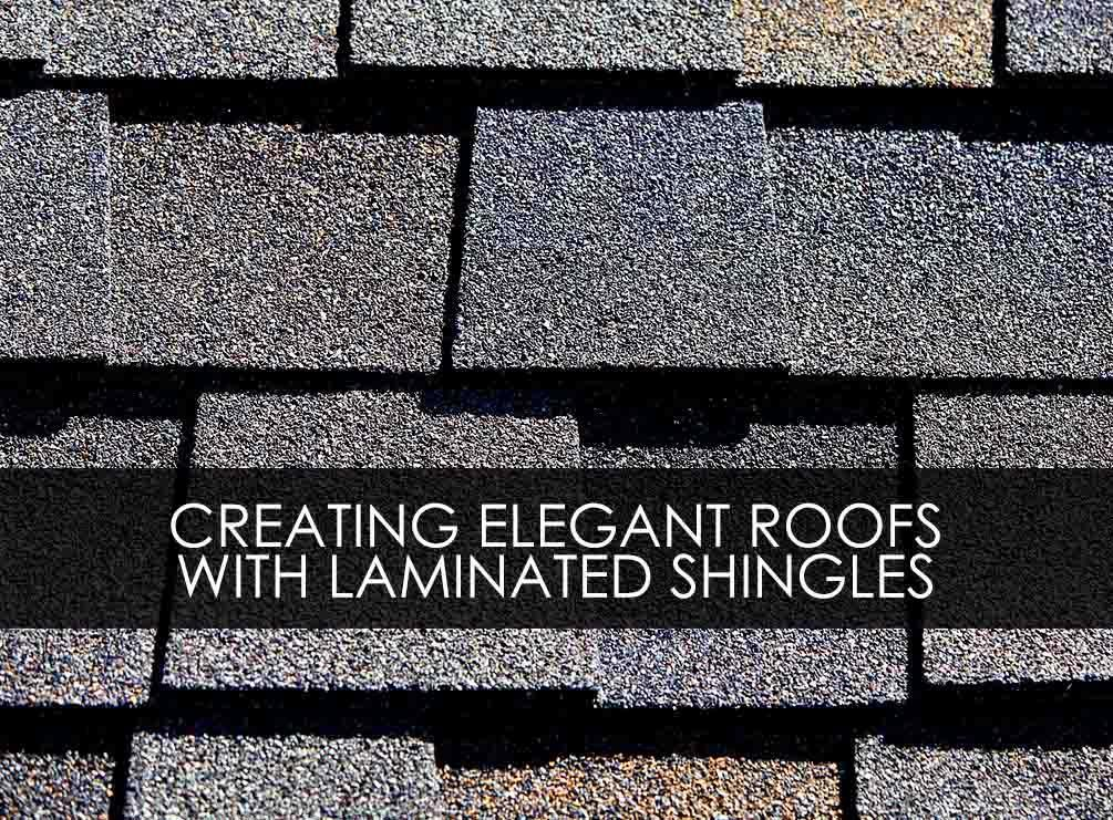 Creating Elegant Roofs with Laminated Shingles
